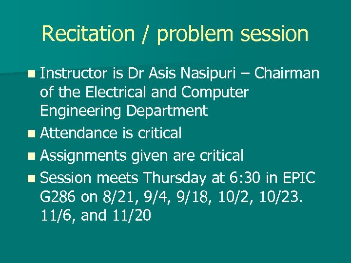 Recitation / problem session n Instructor is Dr Asis Nasipuri – Chairman of the