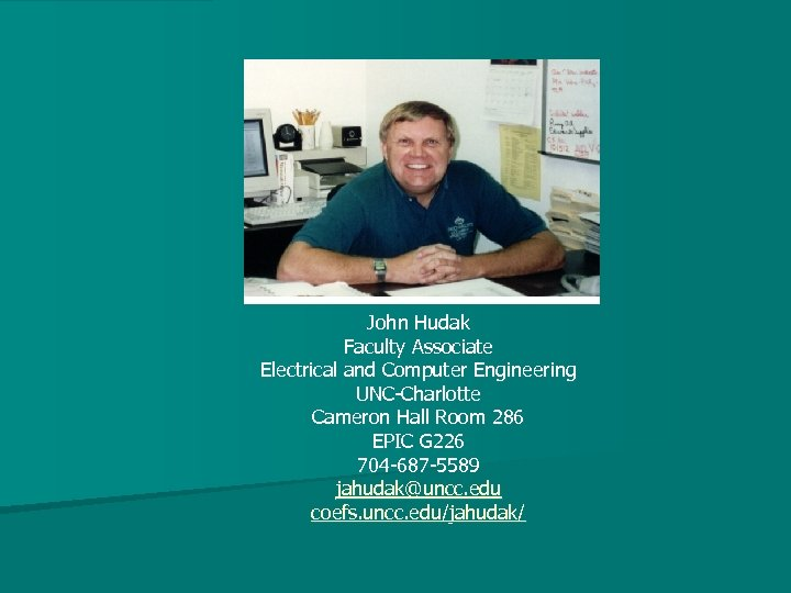 John Hudak Faculty Associate Electrical and Computer Engineering UNC-Charlotte Cameron Hall Room 286 EPIC