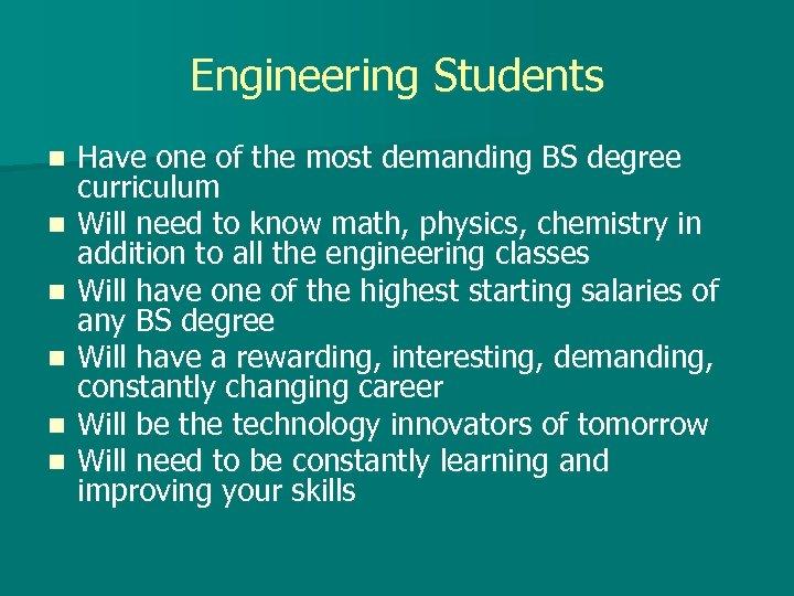 Engineering Students n n n Have one of the most demanding BS degree curriculum
