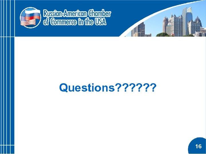 Questions? ? ? 16