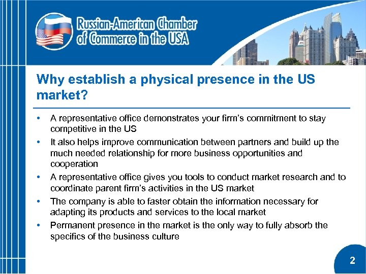 Why establish a physical presence in the US market? • • • A representative