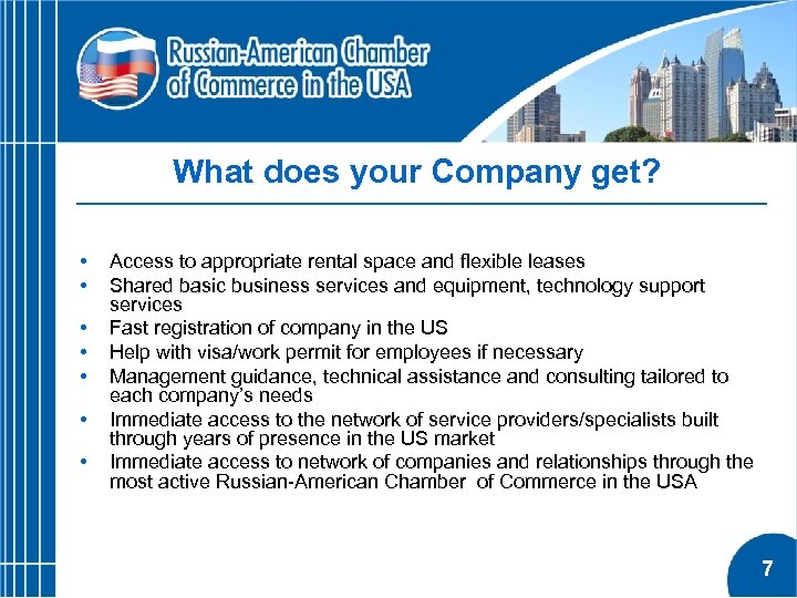 What does your Company get? • • Access to appropriate rental space and flexible