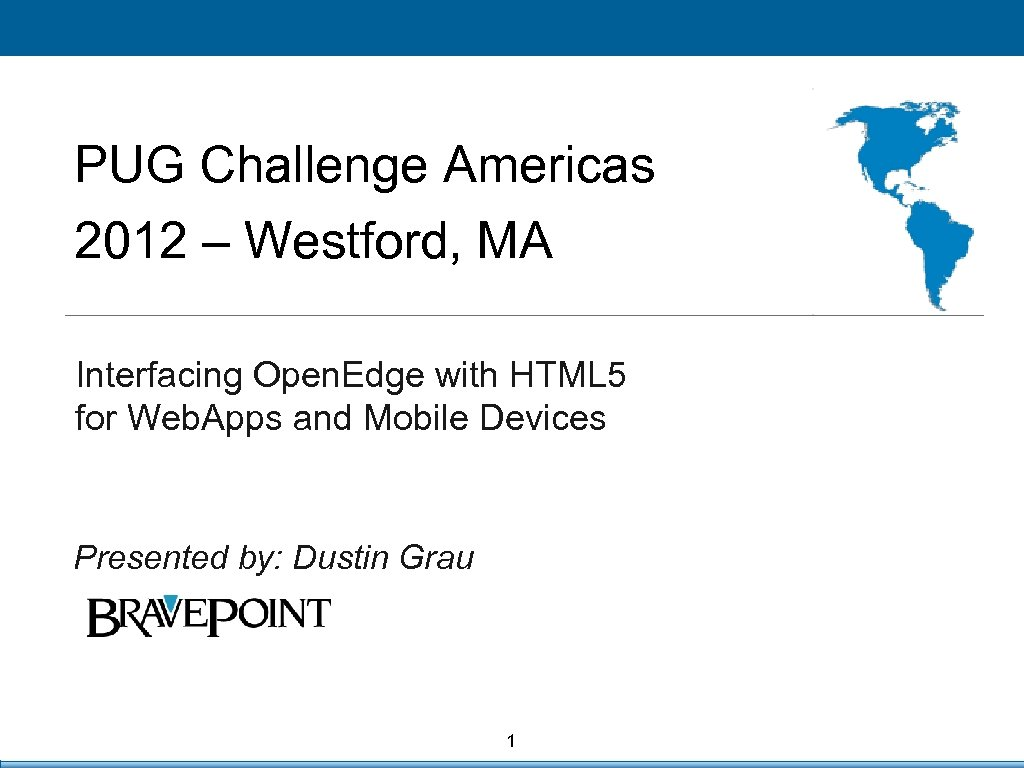 PUG Challenge Americas 2012 – Westford, MA Interfacing Open. Edge with HTML 5 Click