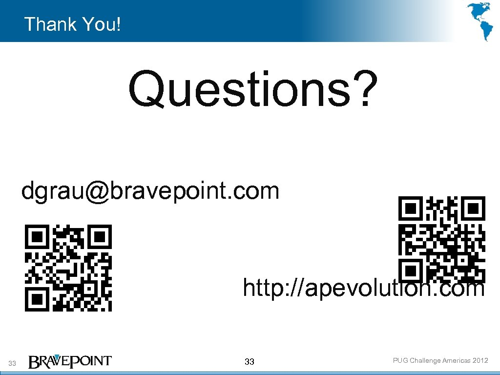 Thank You! Questions? dgrau@bravepoint. com http: //apevolution. com 33 33 PUG Challenge Americas 2012
