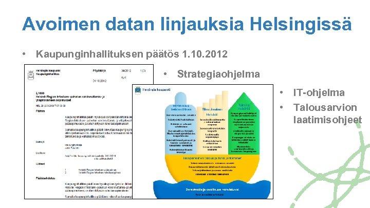 Avoimen datan linjauksia Helsingissä • Kaupunginhallituksen päätös 1. 10. 2012 • Strategiaohjelma • IT-ohjelma