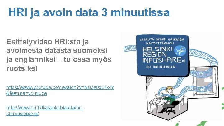 HRI ja avoin data 3 minuutissa Esittelyvideo HRI: sta ja avoimesta datasta suomeksi ja