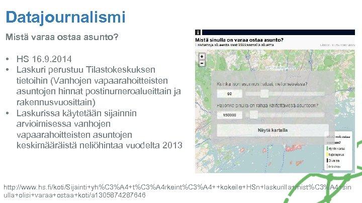 Datajournalismi Mistä varaa ostaa asunto? • HS 16. 9. 2014 • Laskuri perustuu Tilastokeskuksen