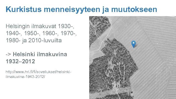 Kurkistus menneisyyteen ja muutokseen Helsingin ilmakuvat 1930 -, 1940 -, 1950 -, 1960 -,