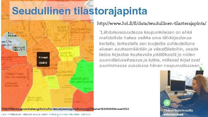 """Seudullinen tilastorajapinta http: //www. hri. fi/fi/data/seudullinen-tilastorajapinta/ """"Lähitulevaisuudessa kaupunkilaisen on ehkä mahdollista hakea vaikka oma"""