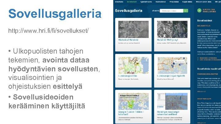 Sovellusgalleria http: //www. hri. fi/fi/sovellukset/ • Ulkopuolisten tahojen tekemien, avointa dataa hyödyntävien sovellusten, visualisointien