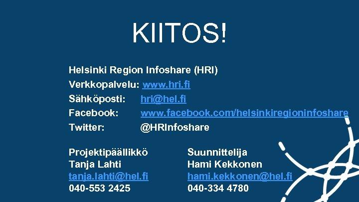 KIITOS! Helsinki Region Infoshare (HRI) Verkkopalvelu: www. hri. fi Sähköposti: hri@hel. fi Facebook: www.