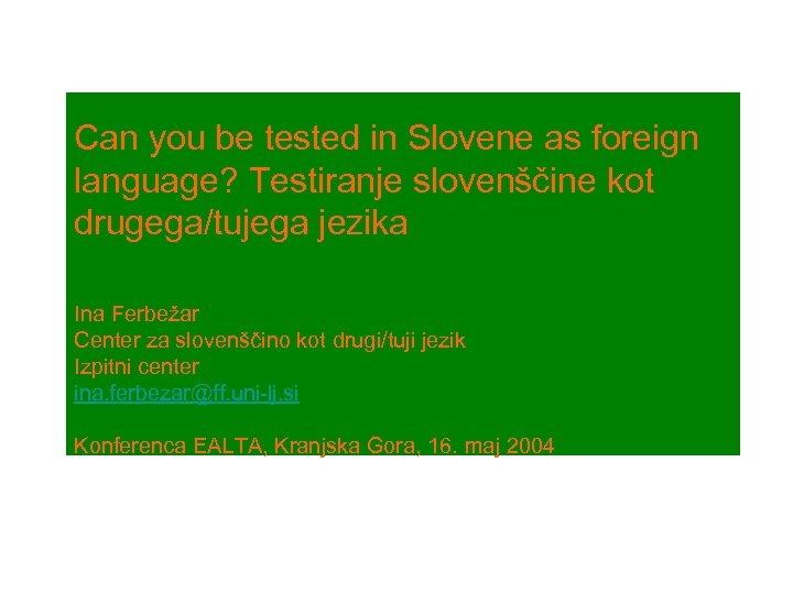 Can you be tested in Slovene as foreign language? Testiranje slovenščine kot drugega/tujega jezika
