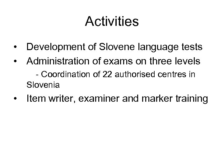 Activities • Development of Slovene language tests • Administration of exams on three levels