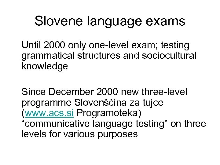 Slovene language exams Until 2000 only one-level exam; testing grammatical structures and sociocultural knowledge