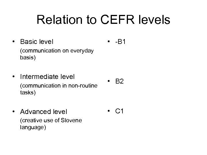 Relation to CEFR levels • Basic level • -B 1 (communication on everyday basis)
