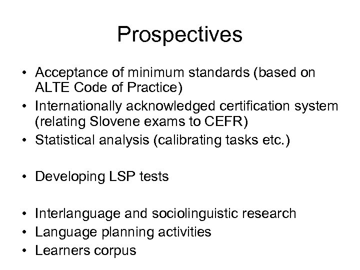 Prospectives • Acceptance of minimum standards (based on ALTE Code of Practice) • Internationally