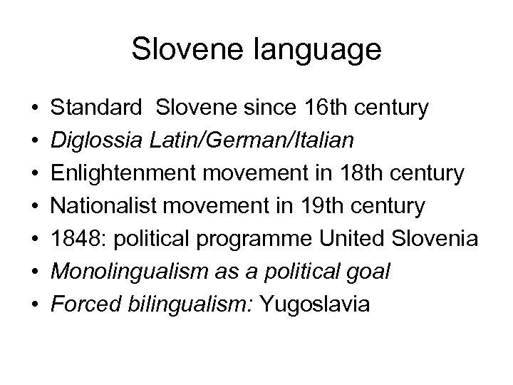 Slovene language • • Standard Slovene since 16 th century Diglossia Latin/German/Italian Enlightenment movement