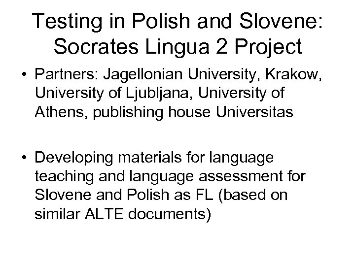 Testing in Polish and Slovene: Socrates Lingua 2 Project • Partners: Jagellonian University, Krakow,
