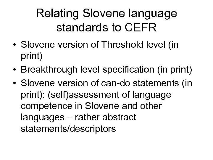 Relating Slovene language standards to CEFR • Slovene version of Threshold level (in print)