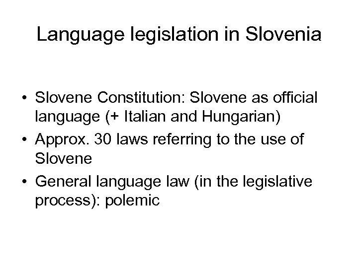 Language legislation in Slovenia • Slovene Constitution: Slovene as official language (+ Italian and