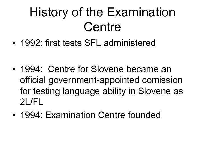 History of the Examination Centre • 1992: first tests SFL administered • 1994: Centre