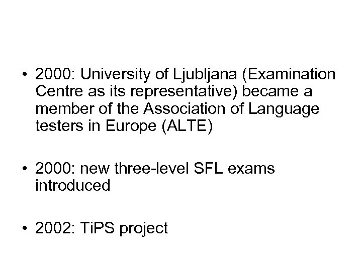 • 2000: University of Ljubljana (Examination Centre as its representative) became a member