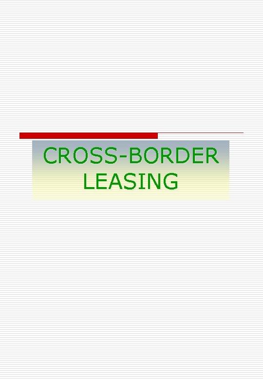 CROSS-BORDER LEASING