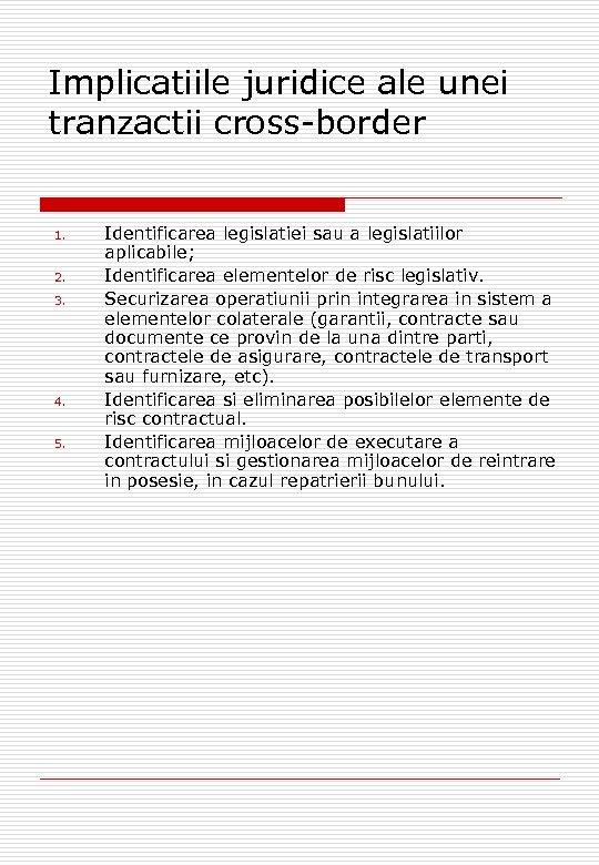 Implicatiile juridice ale unei tranzactii cross-border 1. 2. 3. 4. 5. Identificarea legislatiei sau