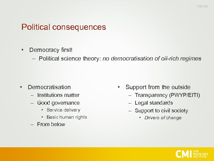 Political consequences • Democracy first! – Political science theory: no democratisation of oil-rich regimes