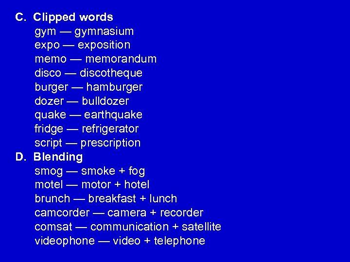 C. Clipped words gym — gymnasium expo — exposition memo — memorandum disco —