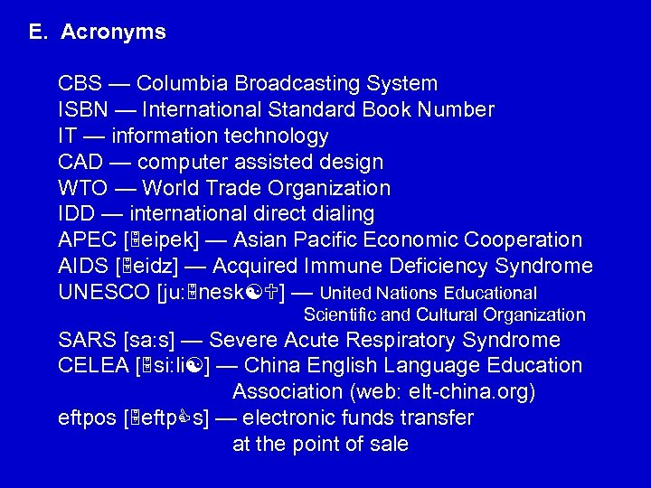 E. Acronyms CBS — Columbia Broadcasting System ISBN — International Standard Book Number IT