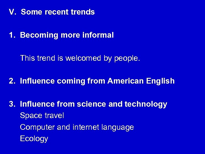 V. Some recent trends 1. Becoming more informal This trend is welcomed by people.