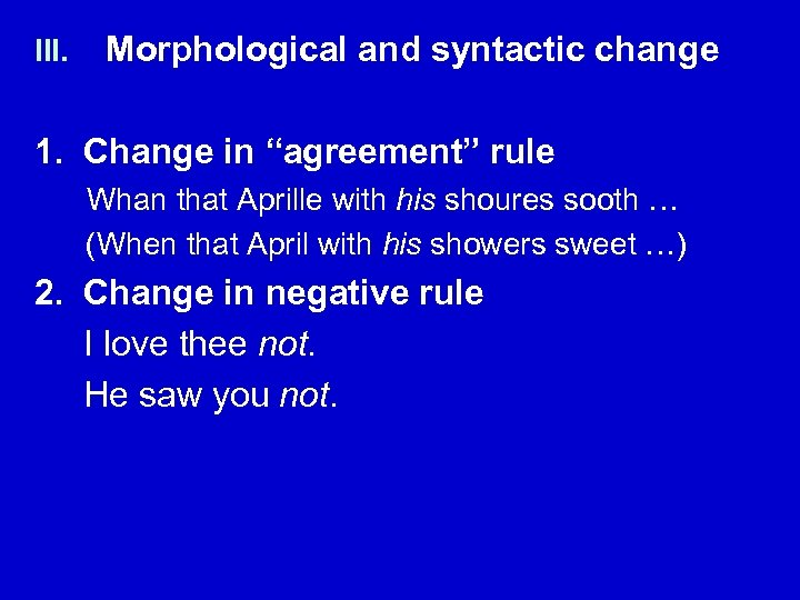 "III. Morphological and syntactic change 1. Change in ""agreement"" rule Whan that Aprille with"