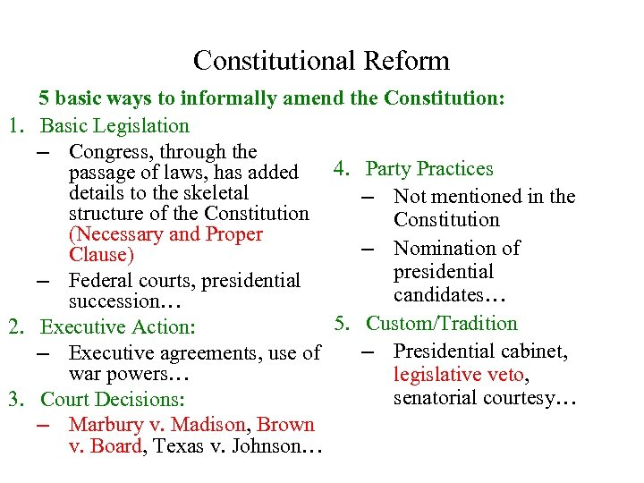 Constitutional Reform 5 basic ways to informally amend the Constitution: 1. Basic Legislation –