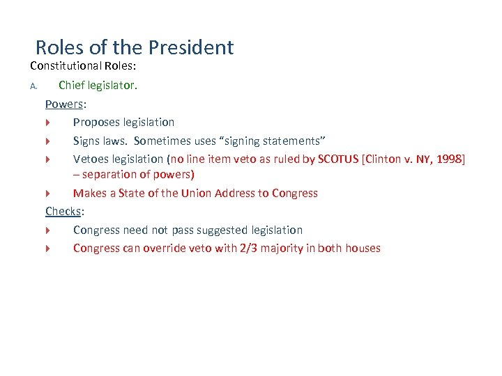Roles of the President Constitutional Roles: A. Chief legislator. Powers: Proposes legislation Signs laws.