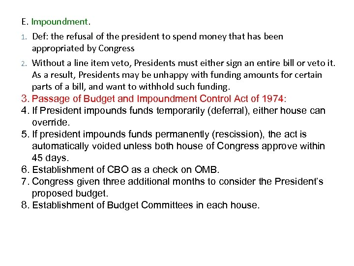 E. Impoundment. Def: the refusal of the president to spend money that has been