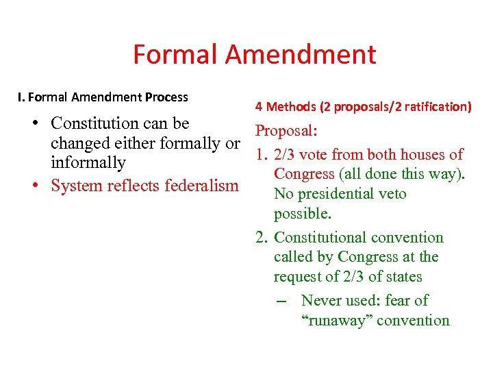 Formal Amendment I. Formal Amendment Process 4 Methods (2 proposals/2 ratification) • Constitution can