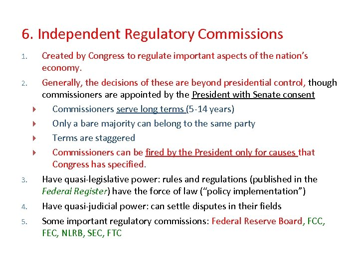 6. Independent Regulatory Commissions 1. 2. 3. 4. 5. Created by Congress to regulate