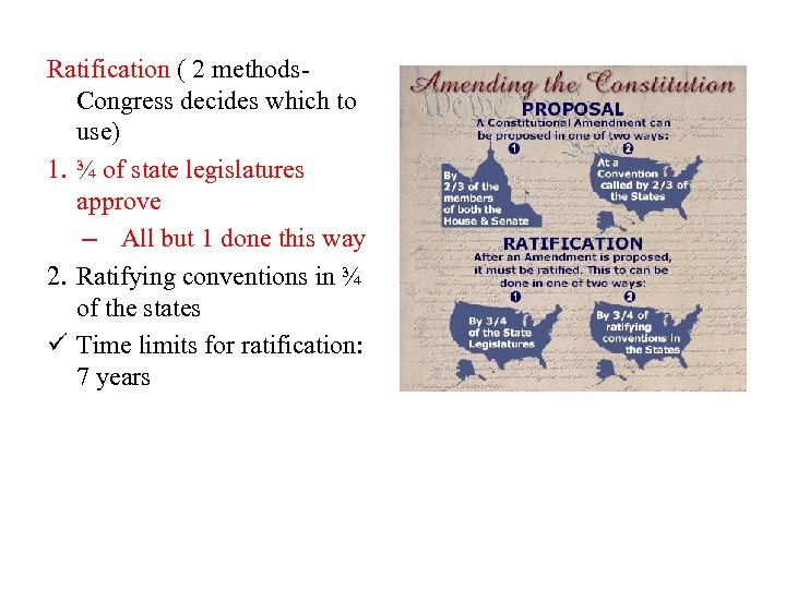 Ratification ( 2 methods. Congress decides which to use) 1. ¾ of state legislatures
