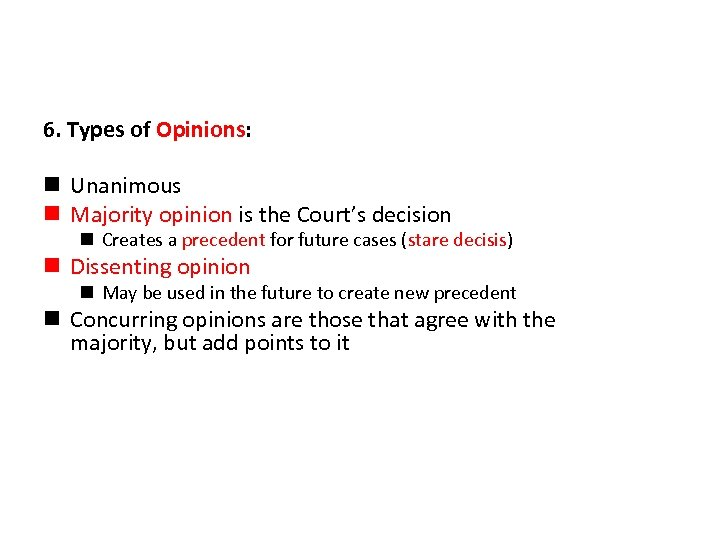 6. Types of Opinions: n Unanimous n Majority opinion is the Court's decision n