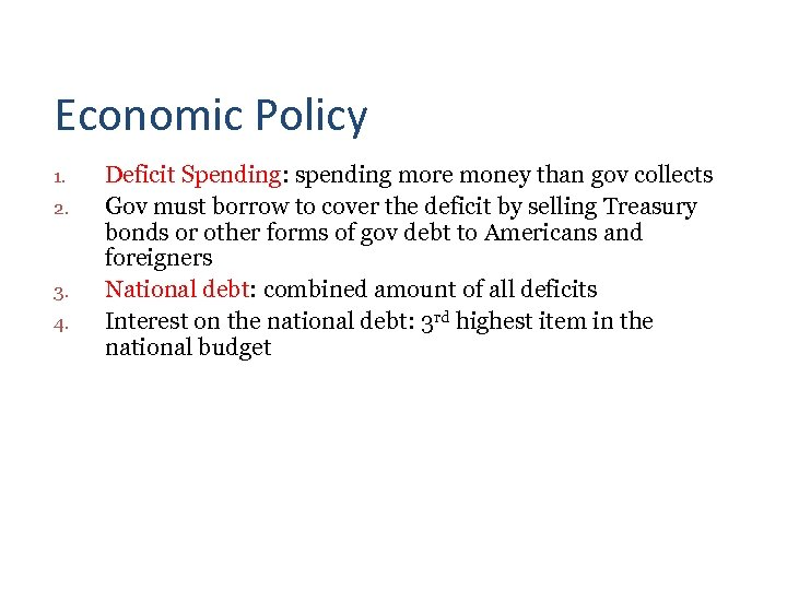 Economic Policy 1. 2. 3. 4. Deficit Spending: spending more money than gov collects