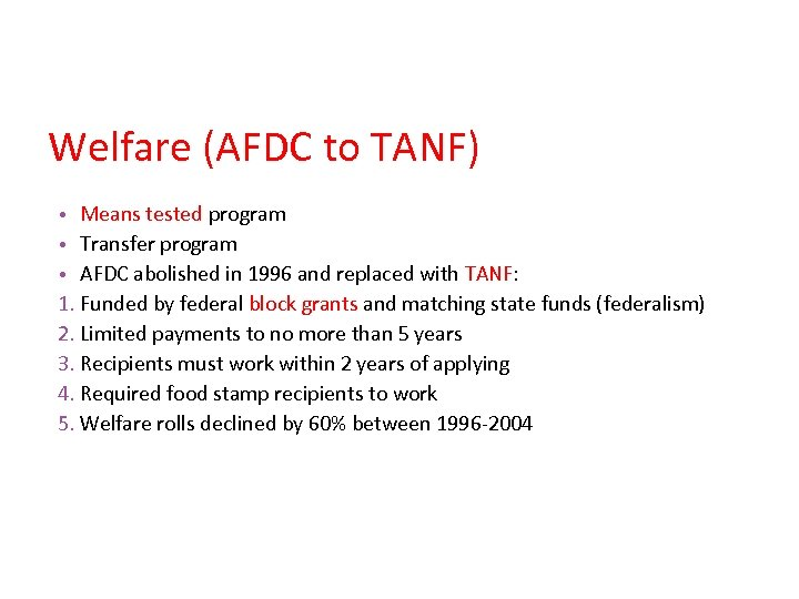 Welfare (AFDC to TANF) • Means tested program • Transfer program • AFDC abolished