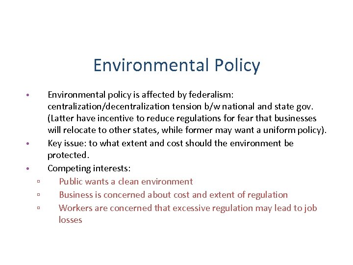 Environmental Policy Environmental policy is affected by federalism: centralization/decentralization tension b/w national and state
