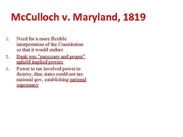 Mc. Culloch v. Maryland, 1819 1. 2. 3. Need for a more flexible interpretation
