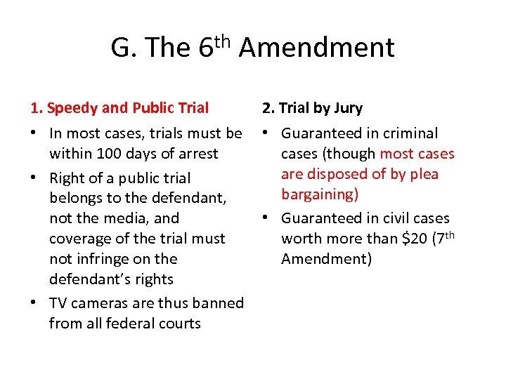 G. The 6 th Amendment 1. Speedy and Public Trial 2. Trial by Jury