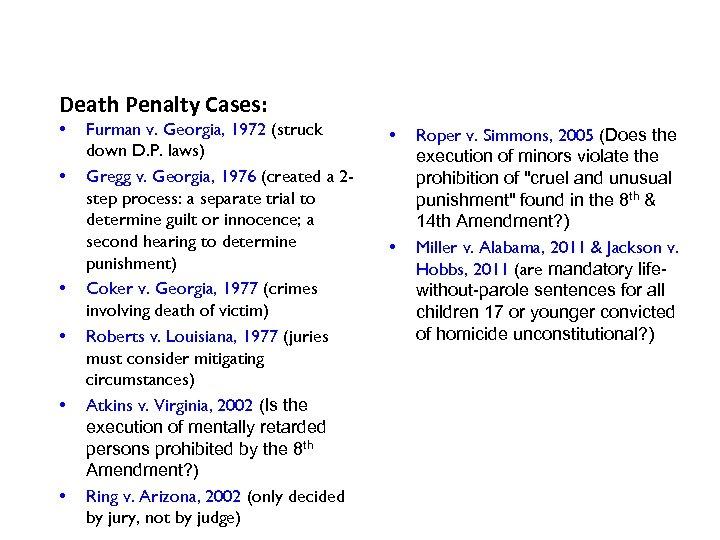 Death Penalty Cases: • • • Furman v. Georgia, 1972 (struck down D. P.