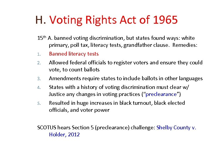 H. Voting Rights Act of 1965 15 th A. banned voting discrimination, but states