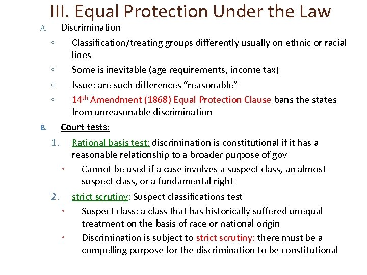 III. Equal Protection Under the Law Discrimination ◦ Classification/treating groups differently usually on ethnic