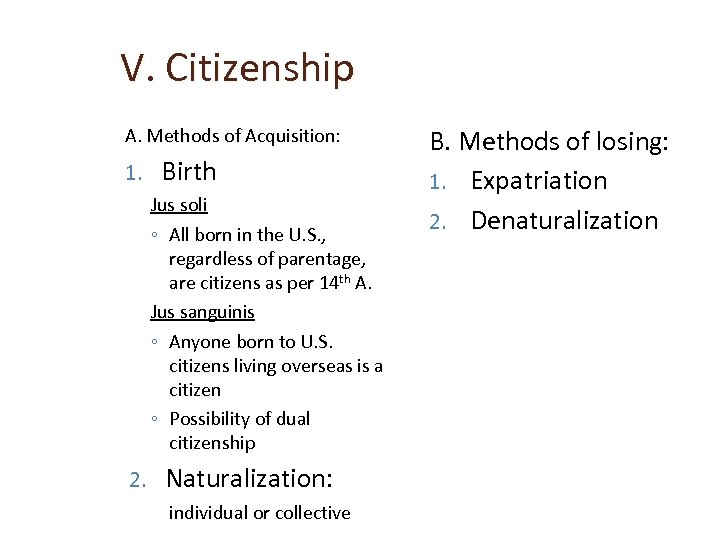 V. Citizenship A. Methods of Acquisition: 1. Birth Jus soli ◦ All born in