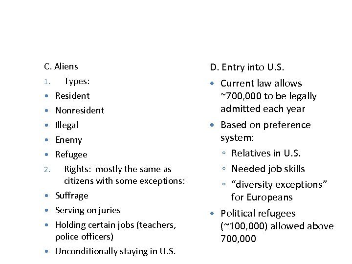 C. Aliens 1. 2. Types: Resident Nonresident Illegal Enemy Refugee Rights: mostly the same